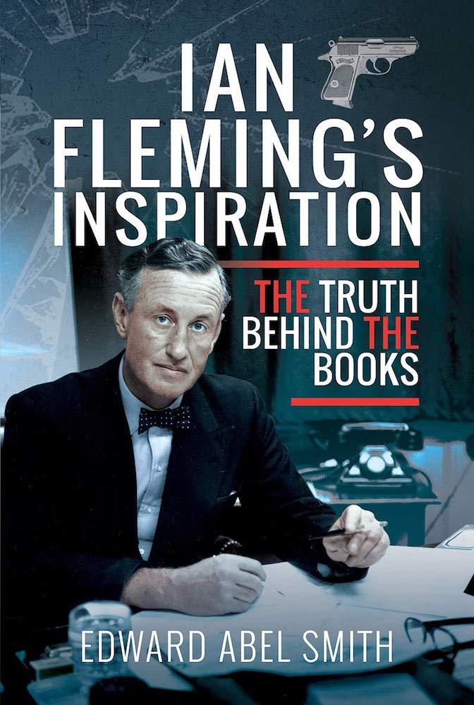 Ian Fleming's Inspiration by Edward Abel Smith